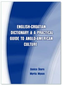 ENG. AND CRO. DICTIONARY AND A GUIDE TO ANGLO-AMERICAN CULTURE