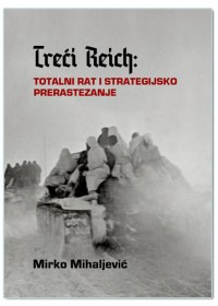 TREĆI REICH: TOTALNI RAT I STRATEGIJSKO PRERASTEZANJE